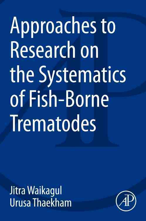 Approaches to Research on the Systematics of Fish-borne Trematodes By Waikagul, Jitra/ Thaekham, Urusa